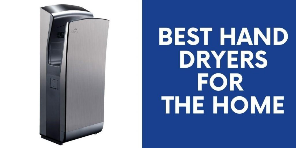 Best Hand Dryers for the Home